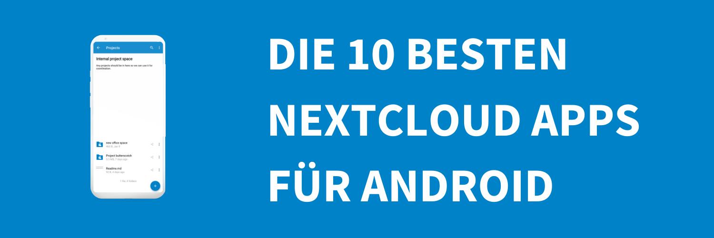 Wir stellen die 10 besten Nextcloud Apps für Android vor