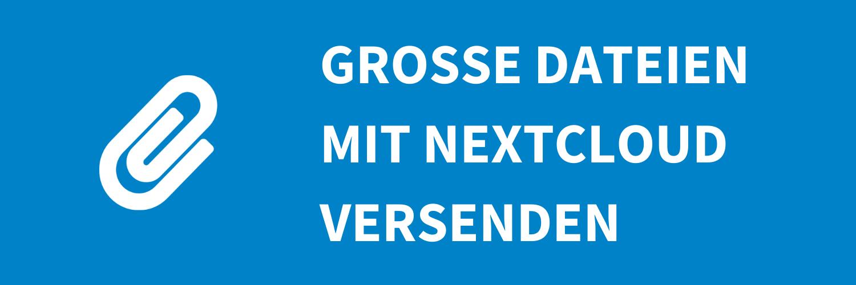 Mit Nextcloud große Dateien per Freigabe versenden
